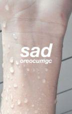 sad ; malum by oreocumgc