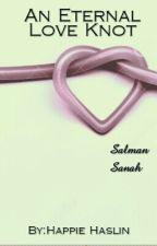 An Eternal Love Knot (Muslim Love) by HappieHaslin