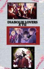 Diabolik Lovers x Tu (Editando) by _Pandi_Cornio_