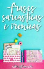 Frases Sarcásticas e Irónicas   by shawnftlarry
