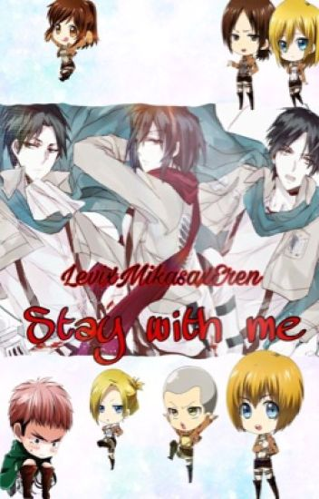 Stay with me  ~LevixMikasaxEren~