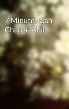 7 Minutes Can Change Alot by Ultraxiolet