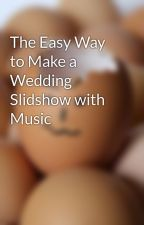 The Easy Way to Make a Wedding Slidshow with Music by Amily1012
