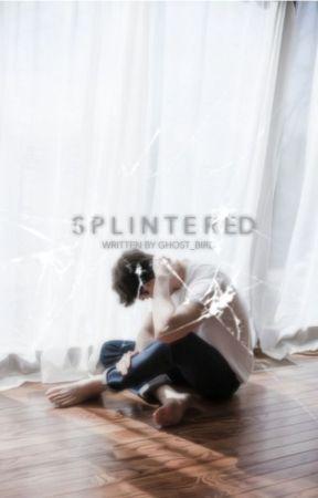 Splintered by Ghost_Bird