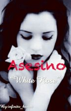 "Asesino ""White Rose"" (+16) [Editando] by infinito_kawai"