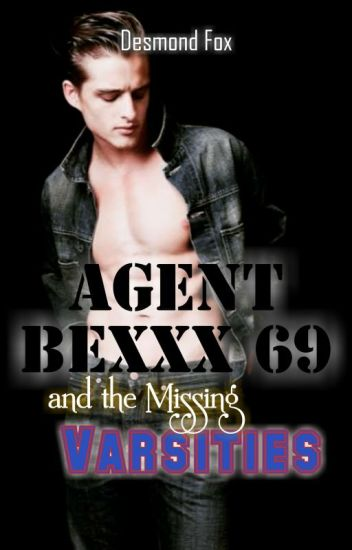Agent Bexxx 69 and the Missing Varsities