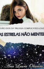 As Estrelas Não Mentem | Livro 2 | Complicated Love [Hiatos- Retorno em 23/12]  by Lah_Ana