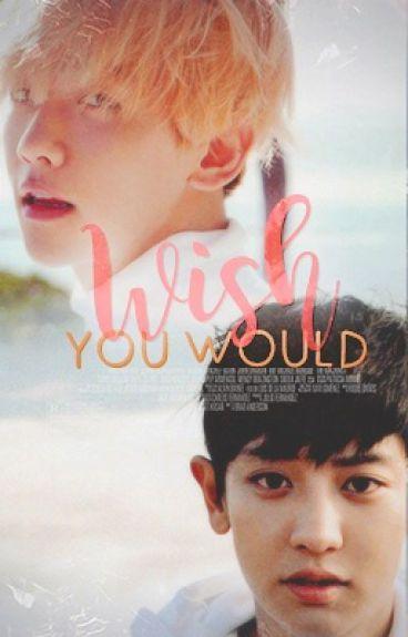 [chanbaek]Wish you would (boyXboy)