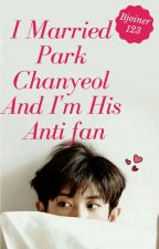 I Married Park Chanyeol And I'm His Anti fan Ambw by bjoiner123
