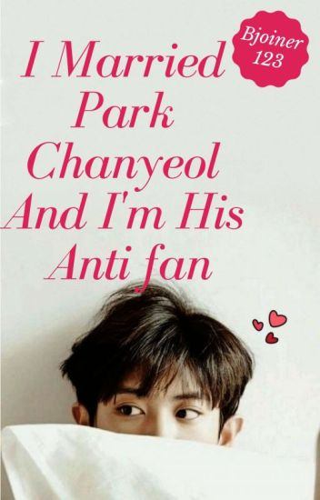 I Married Park Chanyeol And I'm His Anti fan Ambw