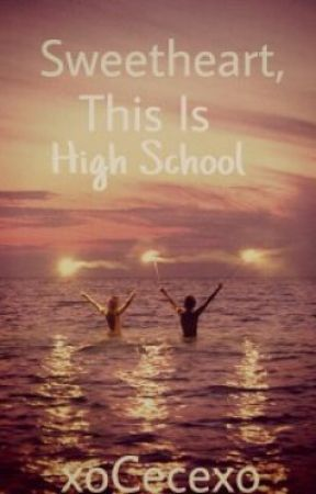 Sweetheart, This is High School by xoCecexo