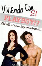¿¡Viviendo Con El Playboy!?  by IndiscreetGirl