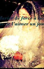 MARIER DE FORCE A LUI  , VAIS-JE L'AIMER UN JOUR ? by silvine99