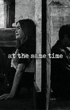 At the same time (A Stydia FF) by darkselential
