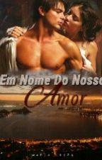 EM NOME DO NOSSO AMOR  by MariahLuizah