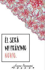 Él Será Mi Próximo Novio. {Gay} by HanaNanami