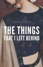 The Things That I Left Behind.. by tanya21034