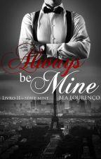 """Always be Mine - Livro II - Série """"Mine"""" by AutoraBeaLourenco"""