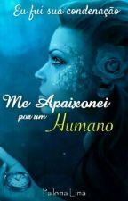Me Apaixonei por um Humano - Repostando por pedidos  by PallomaLima30