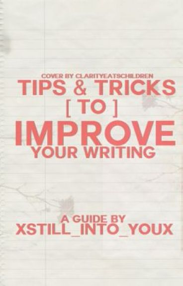 Tips & Tricks To Improve Your Writing