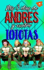 Mis tres días de ANDRES y 4 idiotas. by ItsAlexRamos