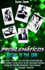PROBLEMATICOS (#WATTYS 2017) by gordomantecoso