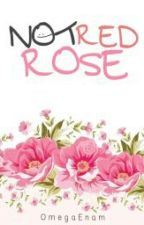 NOT RED ROSE [COMPLETED] by OmegaEnam