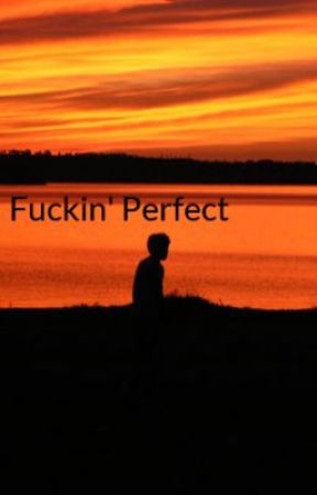 Fuckin' Perfect by kerschtl
