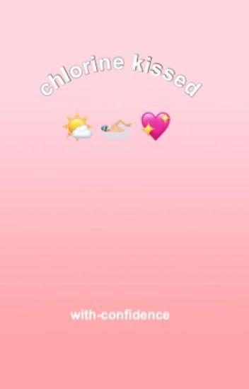chlorine kissed || peterick