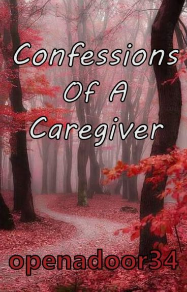 Confessions Of A Caregiver by openadoor34