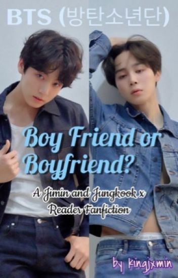 Boy Friend or Boyfriend? || Jimin and Jungkook x Reader Fanfiction