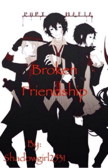 Broken Friendship {Bungou Stray dogs fanfic} - Yoshina - Wattpad