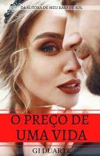 O preço de uma vida(REVISANDO) by GiiDuarte