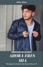 Ahora Eres Mia (Secuestrada)   ( Sebastian Villalobos) by ashley_diann