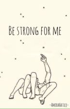 Be strong for me.. >PAUSIERT> by -luvpjm