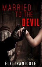 Married To The Devil by ElettraNicole