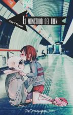 [ EL MONSTRUO DEL TREN || Sans x Reader || Undertale ] by TheStrangerWhite