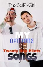 MY Opinion Of Twenty One Pilots Songs by TheSciFi-Girl