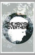 The Manyak Overthere [ON HOLD] by LonelyDreamScape