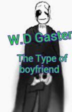 W.D Gaster Type Of Boyfriend by Mia-Dreem