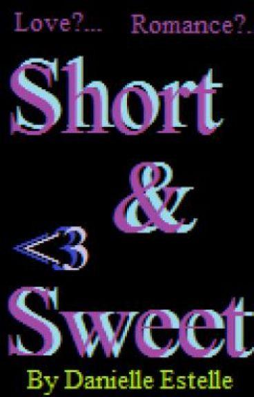 Short & Sweet.