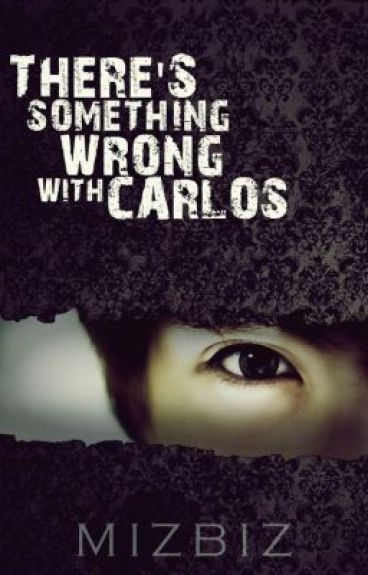 There's Something wrong with Carlos by MizBiz