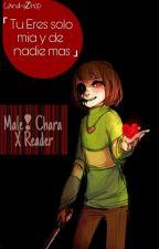 「TU ERES SOLO MIA Y DE NADIE MÁS」|| Male!Chara ✖ Reader by CandyZhop