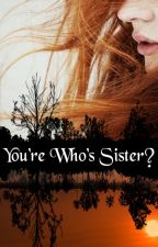 You're Who's Sister?! by QuinlinWillow