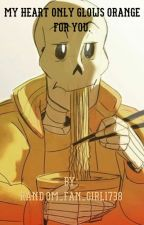 My Heart Only Glows Orange For You. (US!Papyrus x Reader) by Random_Fan_Girl1738