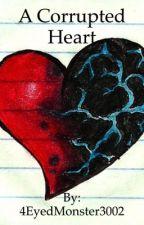 A Corrupted Heart by 4EyedMonster3002