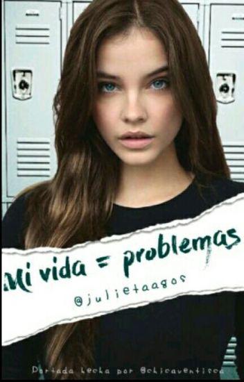 Mi Vida =¡Problemas!