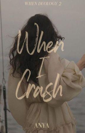 When I Crash (When #2) by kissmyredlips
