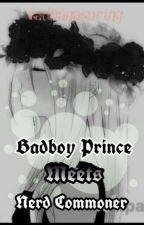 Badboy Prince Meets Nerd Commoner by tadhanaspring