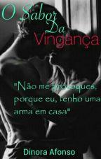 O Sabor Da Vingança! (Concluído) by Dinora_12
